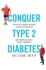Conquer Type 2 Diabetes : How a fat, middle-aged man lost 31 kilos and reversed his type 2 diabetes - Book