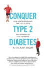 Conquer Type 2 Diabetes : how a fat, middle-aged man lost 31 kilos and reversed his type 2 diabetes - eBook