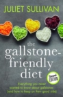 The Gallstone-friendly Diet - Second Edition : Everything you never wanted to know about gallstones (and how to keep on their good side) - Book
