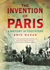 The Invention of Paris : A History in Footsteps - eBook