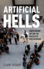Artificial Hells : Participatory Art and the Politics of Spectatorship - eBook