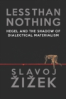 Less Than Nothing : Hegel and the Shadow of Dialectical Materialism - eBook