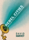 Rebel Cities : From the Right to the City to the Urban Revolution - eBook