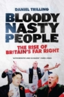 Bloody Nasty People : The Rise of Britain's Far Right - eBook