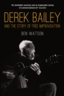 Derek Bailey : And the Story of Free Improvisation - eBook