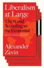 Liberalism at Large : The World According to the Economist - Book