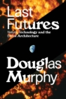 Last Futures : Nature, Technology and the End of Architecture - Book
