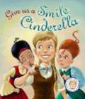 Fairytales Gone Wrong: Give Us a Smile Cinderella : A Story About Personal Hygiene - Book