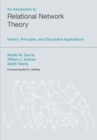 An Introduction to Relational Network Theory : History, Principles and Descriptive Applications - Book