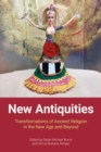 New Antiquities : Transformations of Ancient Religion in the New Age and Beyond - Book