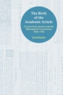 The Birth of the Academic Article : Le Journal des Scavans and the Philosophical Transactions, 1665-1700 - Book