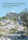 The Geography of Urbanism in Roman Asia Minor - Book