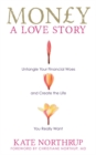 Money, a Love Story : Untangle Your Financial Woes and Create the Life You Really Want - Book