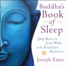 Buddha's Book of Sleep : Sleep Better in Seven Weeks with Mindfulness Meditation - eBook