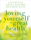Loving Yourself to Great Health : How to Live a Nutrient-Rich Life for Health, Happiness and Longevity - Book