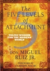 The Five Levels of Attachment : Toltec Wisdom for the Modern World - Book