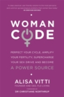 Womancode : Perfect Your Cycle, Amplify Your Fertility, Supercharge Your Sex Drive and Become a Power Source - Book