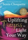 Uplifting Prayers to Light Your Way : 200 Invocations for Challenging Times - Book