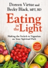 Eating in the Light : Making the Switch to Veganism on Your Spiritual Path - Book