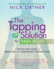 The Tapping Solution for Pain Relief : A Step-by-Step Guide to Reducing and Eliminating Chronic Pain - Book