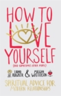 How to Love Yourself (and Sometimes Other People) : Spiritual Advice for Modern Relationships - Book