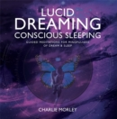 Lucid Dreaming, Conscious Sleeping : Guided Meditations for Mindfulness of Dream & Sleep - Book