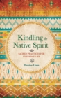 Kindling the Native Spirit : Sacred Practices for Everyday Life - Book