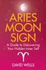 Aries Moon Sign : A Guide to Discovering Your Hidden Inner Self - eBook