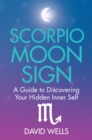 Scorpio Moon Sign : A Guide to Discovering Your Hidden Inner Self - eBook