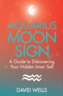 Aquarius Moon Sign : A Guide to Discovering Your Hidden Inner Self - eBook