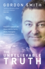 The Unbelievable Truth : Powerful Insights into the Unseen World of Spirits, Ghosts, Poltergeists and Altered States - Book
