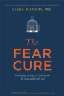 The Fear Cure : Cultivating Courage as Medicine for the Body, Mind, and Soul - Book