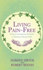 Living Pain-Free : Natural and Spiritual Solutions to Eliminate Physical Pain - Book