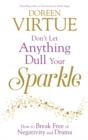 Don't Let Anything Dull Your Sparkle : How to Break Free of Negativity and Drama - Book