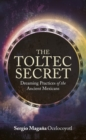 The Toltec Secret : Dreaming Practices of the Ancient Mexicans - eBook