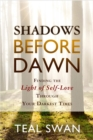Shadows Before Dawn : Finding the Light of Self-Love Through Your Darkest Times - Book