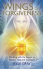 Wings of Forgiveness : Working with the Angels to Release, Heal and Transform - Book