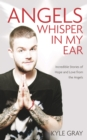 Angels Whisper in My Ear : Incredible Stories of Hope and Love from the Angels - Book
