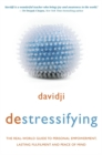 destressifying : The Real-World Guide to Personal Empowerment, Lasting Fulfillment, and Peace of Mind - Book
