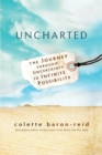 Uncharted : The Journey through Uncertainty to Infinite Possibility - Book