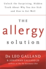 The Allergy Solution : Unlock the Surprising, Hidden Truth about Why You Are Sick and How to Get Well - Book