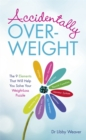 Accidentally Overweight : The 9 Elements That Will Help You Solve Your Weight-Loss Puzzle - Book