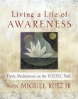 Living a Life of Awareness : Daily Meditations on the Toltec Path - Book