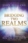 Bridging Two Realms : Learn to Communicate with Your Loved Ones on the Other-Side - Book