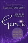 How to be Your Own Genie : Manifesting the Magical Life You Were Born to Live - Book