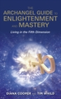 The Archangel Guide to Enlightenment and Mastery : Living in the Fifth Dimension - eBook