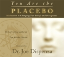 You Are the Placebo Meditation 1 -- Revised Edition : Changing Two Beliefs and Perceptions (Revised Edition) - Book