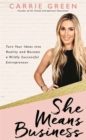 She Means Business : Turn Your Ideas into Reality and Become a Wildly Successful Entrepreneur - Book