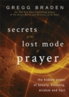 Secrets of the Lost Mode of Prayer : The Hidden Power of Beauty, Blessing, Wisdom, and Hurt - Book
