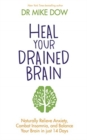 Heal Your Drained Brain : Naturally Relieve Anxiety, Combat Insomnia, and Balance Your Brain in Just 14 Days - Book